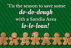 Tis' the season to save some dough with a loan from Sandia Area!