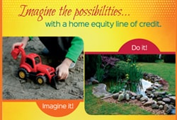 Imagine the possibilities... with a home equity line of crediit.